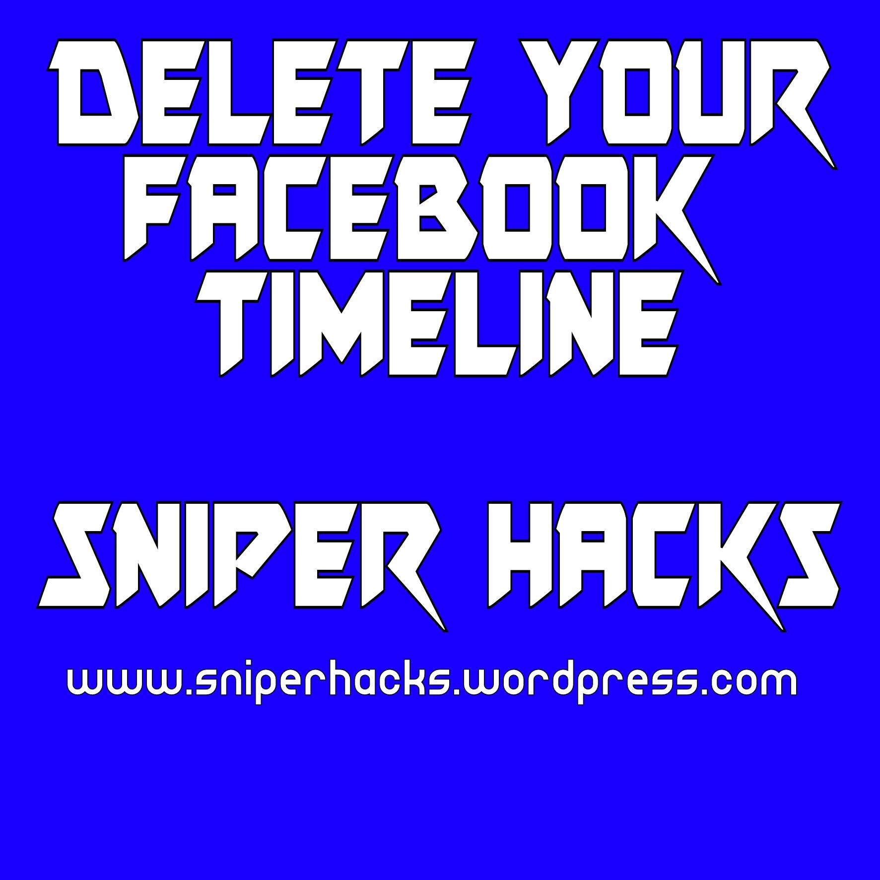 How to Delete your Facebook Timeline – Sniper Hacks